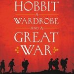 [PDF] [EPUB] A Hobbit, a Wardrobe, and a Great War: How J.R.R. Tolkien and C.S. Lewis Rediscovered Faith, Friendship, and Heroism in the Cataclysm of 1914-18 Download