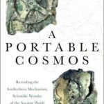 [PDF] [EPUB] A Portable Cosmos: Revealing the Antikythera Mechanism, Scientific Wonder of the Ancient World Download