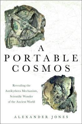 [PDF] [EPUB] A Portable Cosmos: Revealing the Antikythera Mechanism, Scientific Wonder of the Ancient World Download by Alexander Jones