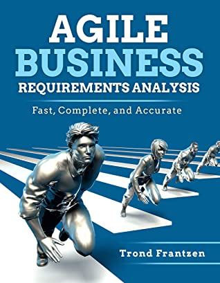 [PDF] [EPUB] Agile Business Requirements Analysis: Fast, Complete, and Accurate Download by Trond Frantzen