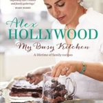 [PDF] [EPUB] Alex Hollywood: My Busy Kitchen – A lifetime of family recipes Download