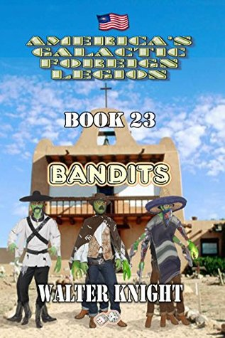 [PDF] [EPUB] America's Galactic Foreign Legion - Book 23 - Bandits Download by Walter Knight