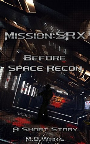 [PDF] [EPUB] Before Space Recon (Mission: SRX, #1.5) Download by M.D.  White