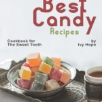 [PDF] [EPUB] Best Candy Recipes: Cookbook for The Sweet Tooth Download