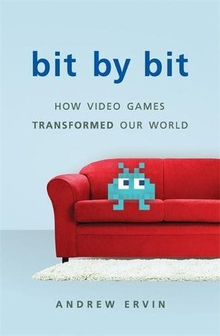 [PDF] [EPUB] Bit by Bit: How Video Games Transformed Our World Download by Andrew Ervin