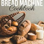 [PDF] [EPUB] Bread Machine Cookbook: Simple and Easy-To-Follow Bread Machine Recipes for Mouthwatering Homemade Bread Download