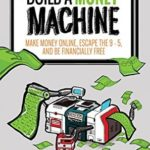 [PDF] [EPUB] Build A Money Machine: Make Money Online, Escape The 9-5, And Live an Awesome Life Download