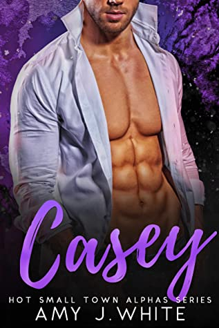 [PDF] [EPUB] CASEY (Hot Small Town Alphas Book 2) Download by Amy J. White