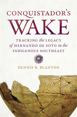 [PDF] [EPUB] Conquistador's Wake: Tracking the Legacy of Hernando de Soto in the Indigenous Southeast Download by Dennis B Blanton