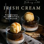 [PDF] [EPUB] Cooking Baking with Irish Cream: Best Recipes for St Patrick's Day Beyond – Eat, Drink Be Merry! Download