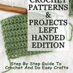 [PDF] [EPUB] Crochet Patterns and Projects Left-Handed Edition: Step By Step Guide To Crochet And Do Easy Crafts Download