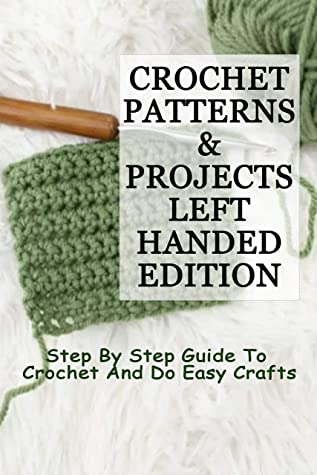 [PDF] [EPUB] Crochet Patterns and Projects Left-Handed Edition: Step By Step Guide To Crochet And Do Easy Crafts Download by Brian Hackett