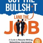 [PDF] [EPUB] Cut the Bullsh*t Land the Job: A Guide to Resume Writing, Interviewing, Networking, LinkedIn, Salary Negotiation, and More! Download