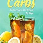 [PDF] [EPUB] Cutting Out Carbs: It's Flavorsome, Not Tedious Download