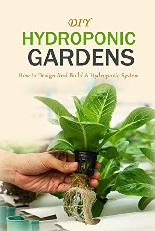 [PDF] [EPUB] DIY Hydroponic Gardens: How to Design And Build A Hydroponic System Download by Brian Hackett