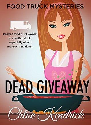 [PDF] [EPUB] Dead Giveaway (Food Truck Mysteries #5) Download by Chloe Kendrick