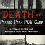 [PDF] [EPUB] Death at Papago Park POW Camp: A Tragic Murder and America's Last Mass Execution (True Crime) Download
