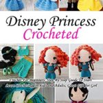 [PDF] [EPUB] Disney Princess Crocheted: Crochet For Beginners, Step By Step Guide To Start Learn Crocheting for Kids and Adults, Great Gift for Girl Download