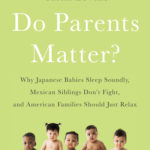 [PDF] [EPUB] Do Parents Matter?: Why Japanese Babies Sleep Soundly, Mexican Siblings Don't Fight, and American Families Should Just Relax Download