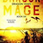 [PDF] [EPUB] Dragon Mage: A Post-Apocalyptic Adventure (Dragon Wars Book 6) Download