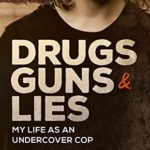 [PDF] [EPUB] Drugs, Guns and Lies: My life as an undercover cop Download