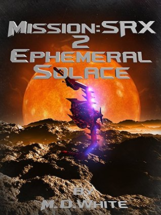 [PDF] [EPUB] Ephemeral Solace (Mission: SRX, #2) Download by M.D.  White