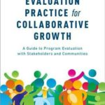 [PDF] [EPUB] Evaluation Practice for Collaborative Growth: A Guide to Program Evaluation with Stakeholders and Communities Download