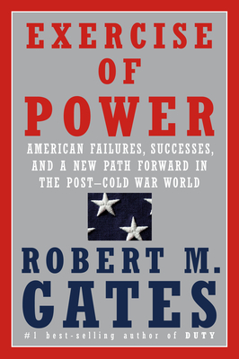 [PDF] [EPUB] Exercise of Power: American Failures, Successes, and a New Path Forward in the Post-Cold War World Download by Robert M. Gates