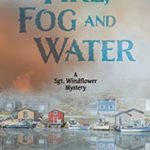 [PDF] [EPUB] Fire, Fog and Water: Mike Martin (Sgt. Windflower Mysteries Book 8) Download