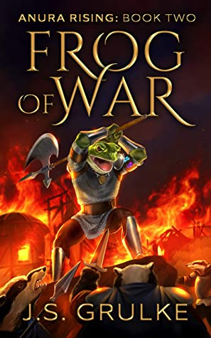 [PDF] [EPUB] Frog of War (Anura Rising: Book Two): A Kingdom Building Fantasy Litrpg Series Download by J.S. Grulke