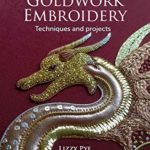 [PDF] [EPUB] Goldwork Embroidery: Techniques and Projects Download