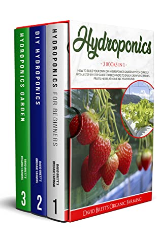 [PDF] [EPUB] HYDROPONICS: 3 BOOKS IN 1: How To Build Your Own DIY Hydroponics Garden System Quickly With A Step-By-Step Guide For Beginners To Easily Grow Vegetables, ... At Home All-Year-Round (URBAN HOMESTEADING) Download by David Brett's Organic Farming
