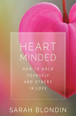[PDF] [EPUB] Heart Minded: How to Hold Yourself and Others in Love Download by Sarah Blondin