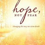 [PDF] [EPUB] Hope, Not Fear: Changing the Way We View Death Download