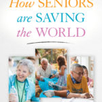 [PDF] [EPUB] How Seniors Are Saving the World: Retirement Activism to the Rescue! Download