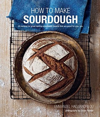 [PDF] [EPUB] How to Make Sourdough: 45 recipes for great-tasting sourdough breads that are good for you, too. Download by Emmanuel Hadjiandreou