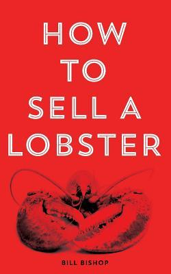 [PDF] [EPUB] How to Sell a Lobster Download by Bill Bishop