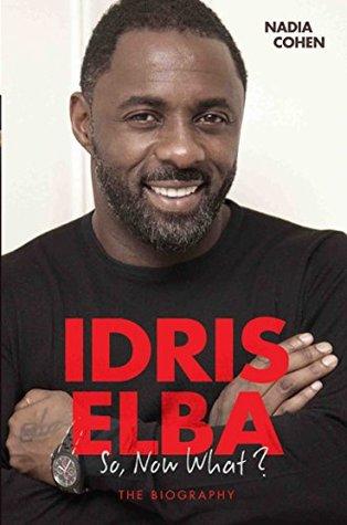 [PDF] [EPUB] Idris Elba - So, Now What? The Biography Download by Nadia Cohen
