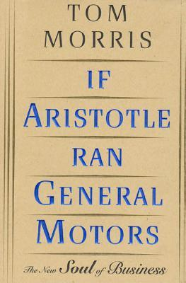 [PDF] [EPUB] If Aristotle Ran General Motors: The New Soul of Business Download by Tom Morris