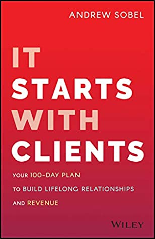 [PDF] [EPUB] It Starts with Clients: Your 100-Day Plan to Build Lifelong Relationships and Revenue Download by Andrew Sobel