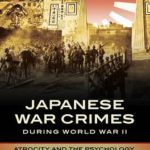 [PDF] [EPUB] Japanese War Crimes During World War II: Atrocity and the Psychology of Collective Violence Download