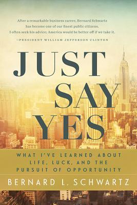 [PDF] [EPUB] Just Say Yes: What I've learned About Life, Luck, and the Pursuit of Opportunity Download by Bernard Schwartz