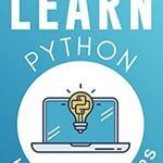 [PDF] [EPUB] LEARN Python: Kids and Beginners. Python for Beginners with Hands-on Fun Project and Games. (Learn Coding Fast with Hands-On Fun Project and Games) Download