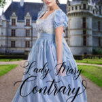[PDF] [EPUB] Lady Mary Contrary (Regency Ever After #2) Download