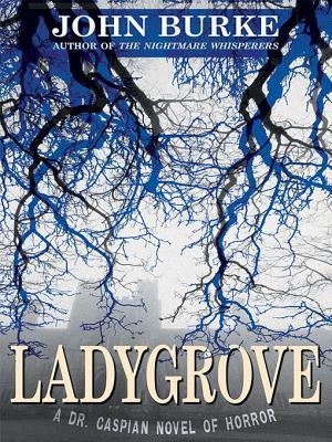 [PDF] [EPUB] Ladygrove: A Dr. Caspian Novel of Horror Download by John  Burke
