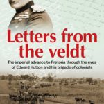 [PDF] [EPUB] Letters from the Veldt: The imperial advance to Pretoria through the eyes of Edward Hutton and his brigade of colonials. Download
