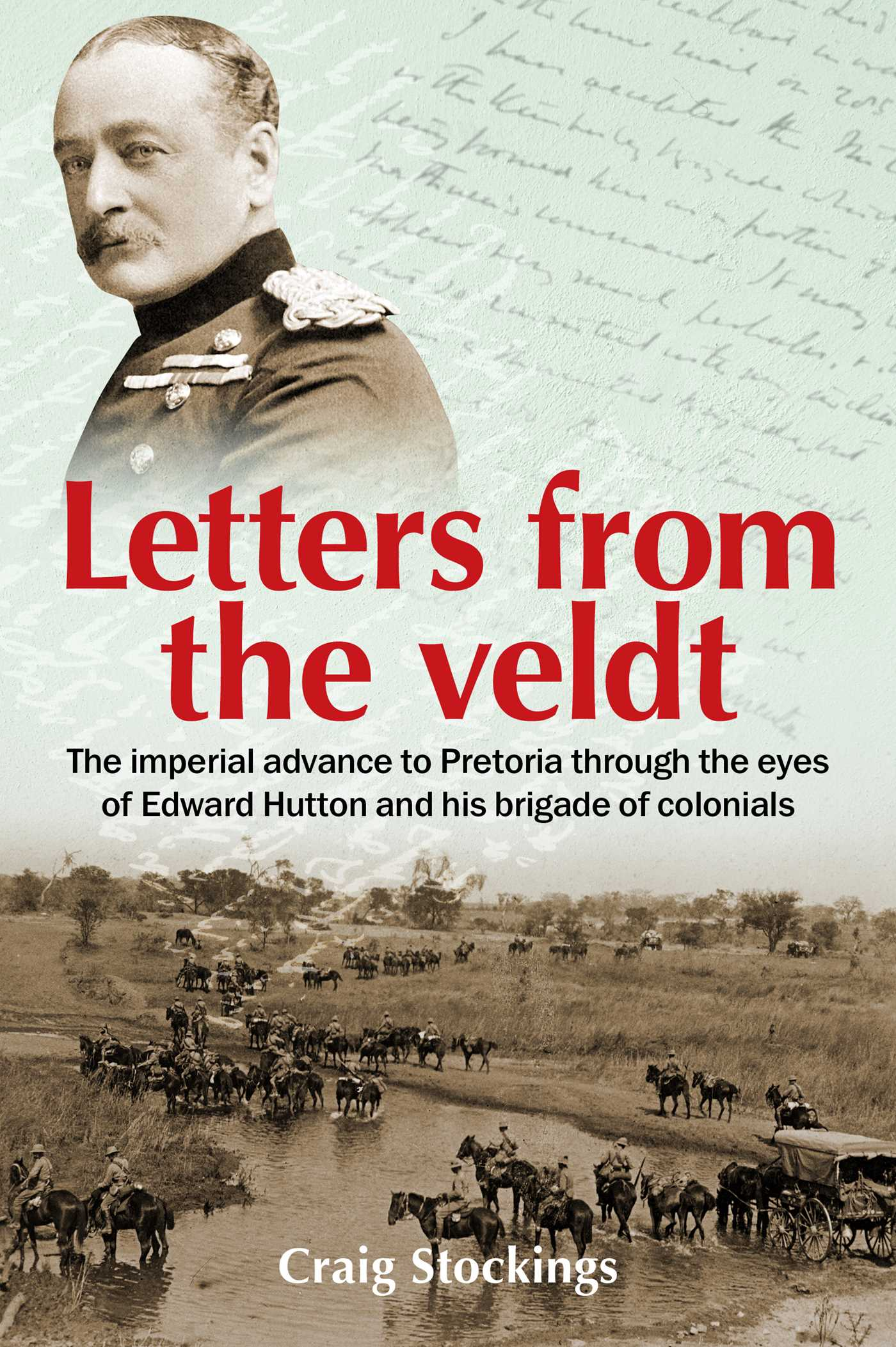 [PDF] [EPUB] Letters from the Veldt: The imperial advance to Pretoria through the eyes of Edward Hutton and his brigade of colonials. Download by Craig Stockings