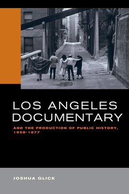 [PDF] [EPUB] Los Angeles Documentary and the Production of Public History, 1958-1977 Download by Joshua Glick