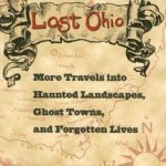 [PDF] [EPUB] Lost Ohio: More Travels Into Haunted Landscapes, Ghost Towns, And Forgotten Lives Download