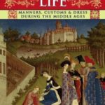 [PDF] [EPUB] Medieval Life: Manners, Customs and Dress During the Middle Ages. Paul LaCroix Download